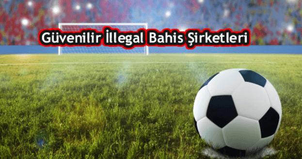 güvenilir illegal bahis siteleri